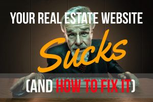 Why Your Real Estate Agent Website Sucks and How To Fix It