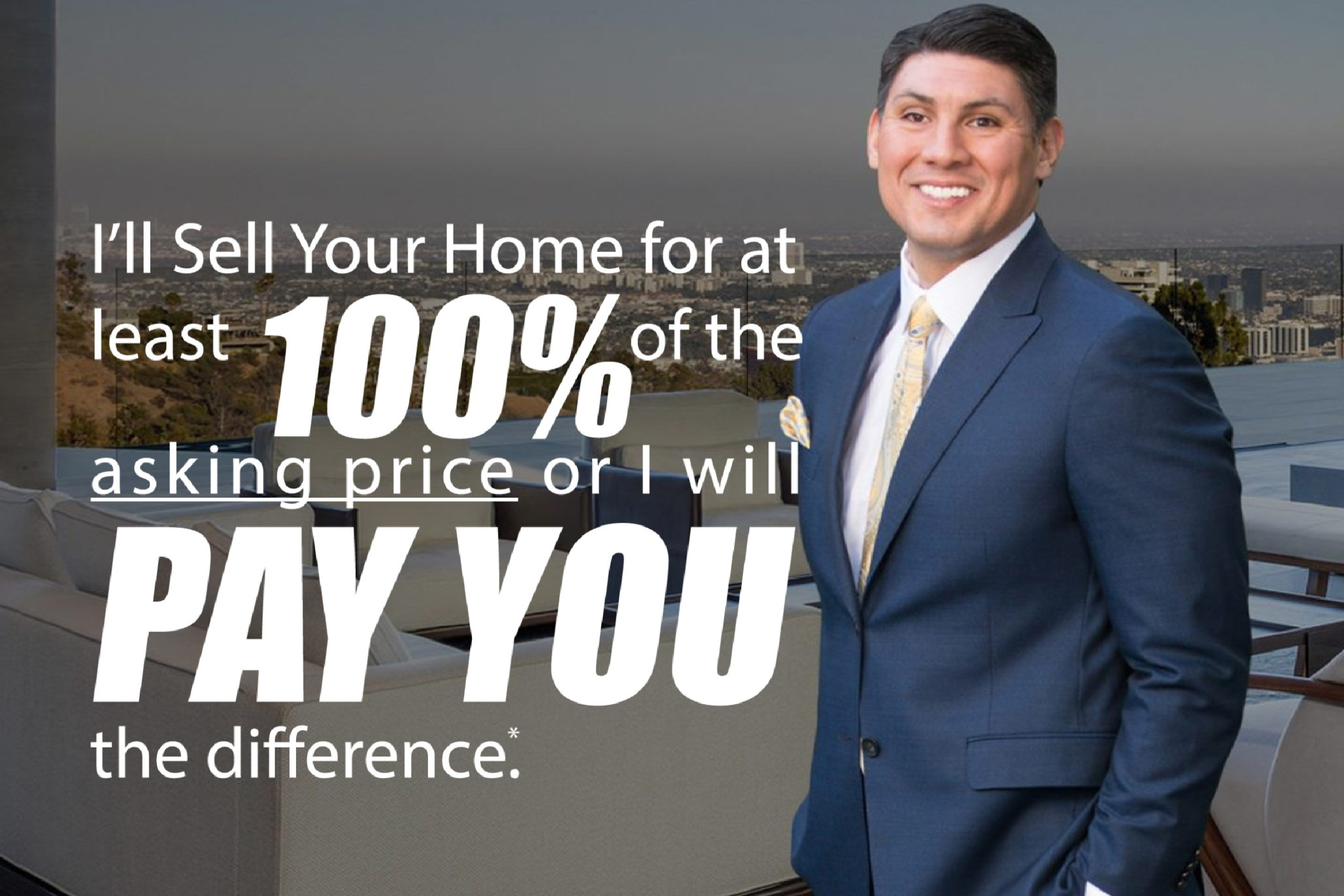 I'll Sell Your Home for at least 100% of Asking Price OR I'll Pay You the Difference! Best real estate agent in los angeles best realtor in los angeles celebrity real estate agent luxury real estate agent pro athlete relocation corporate relocation worldwide relocation global mobility