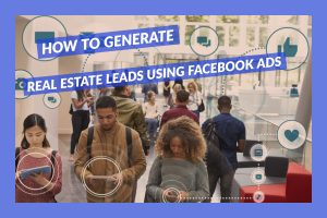How To Generate Real Estate Leads Using Facebook Ads