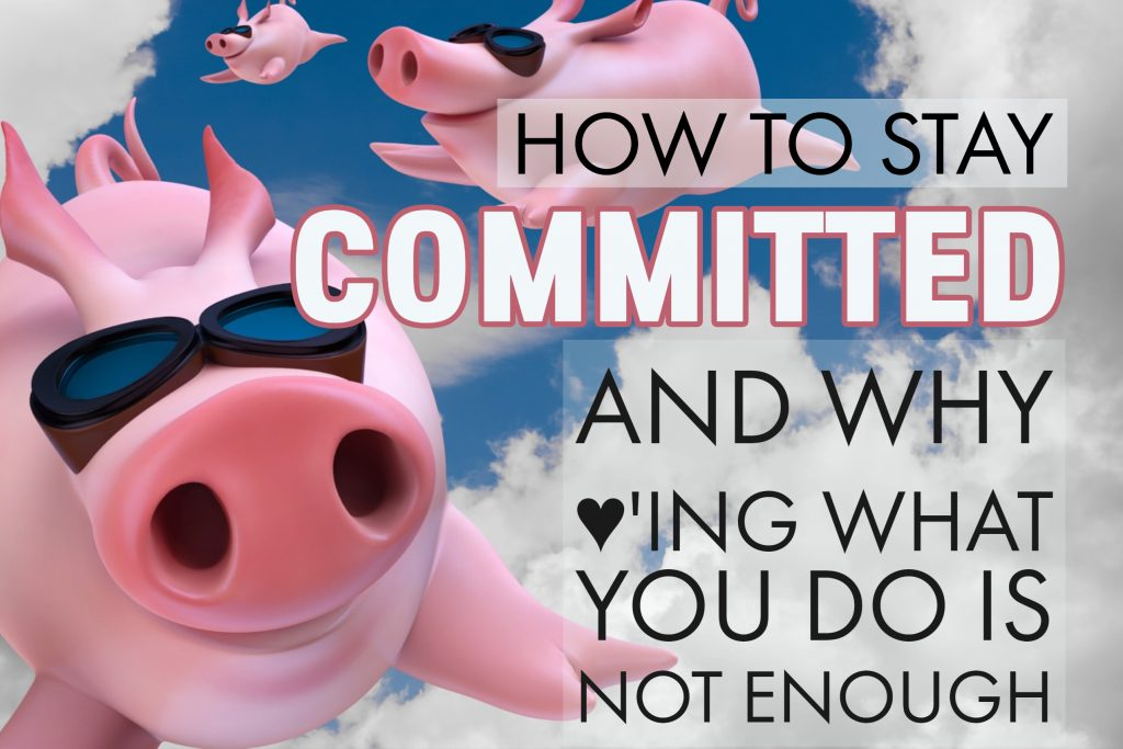 How to Stay Committed To Your Entrepreneurial Quest and Why Loving What You Do Isn't Enough how to be successful be your own boss start your own business