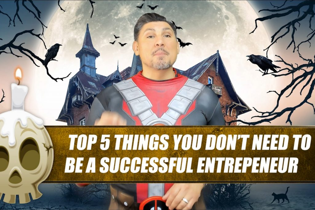 Top 5 Things You Don't Need To Be A Successful Entrepreneur