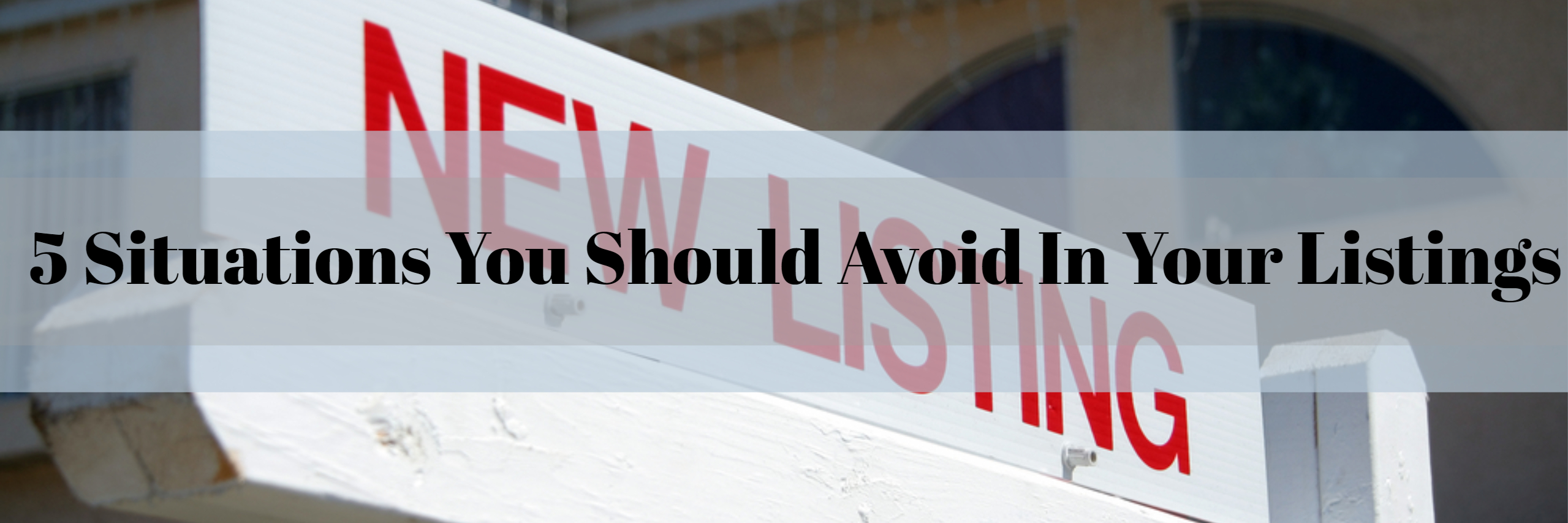 5 Situations You Should Avoid In Your Listings best real estate agent in Los Angeles top producer Paul Argueta