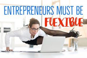 E Entrepreneurs Must Be Flexible