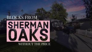 Blocks From Sherman Oaks Without the Price