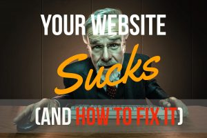 E Why Your Website Sucks and How To Fix It