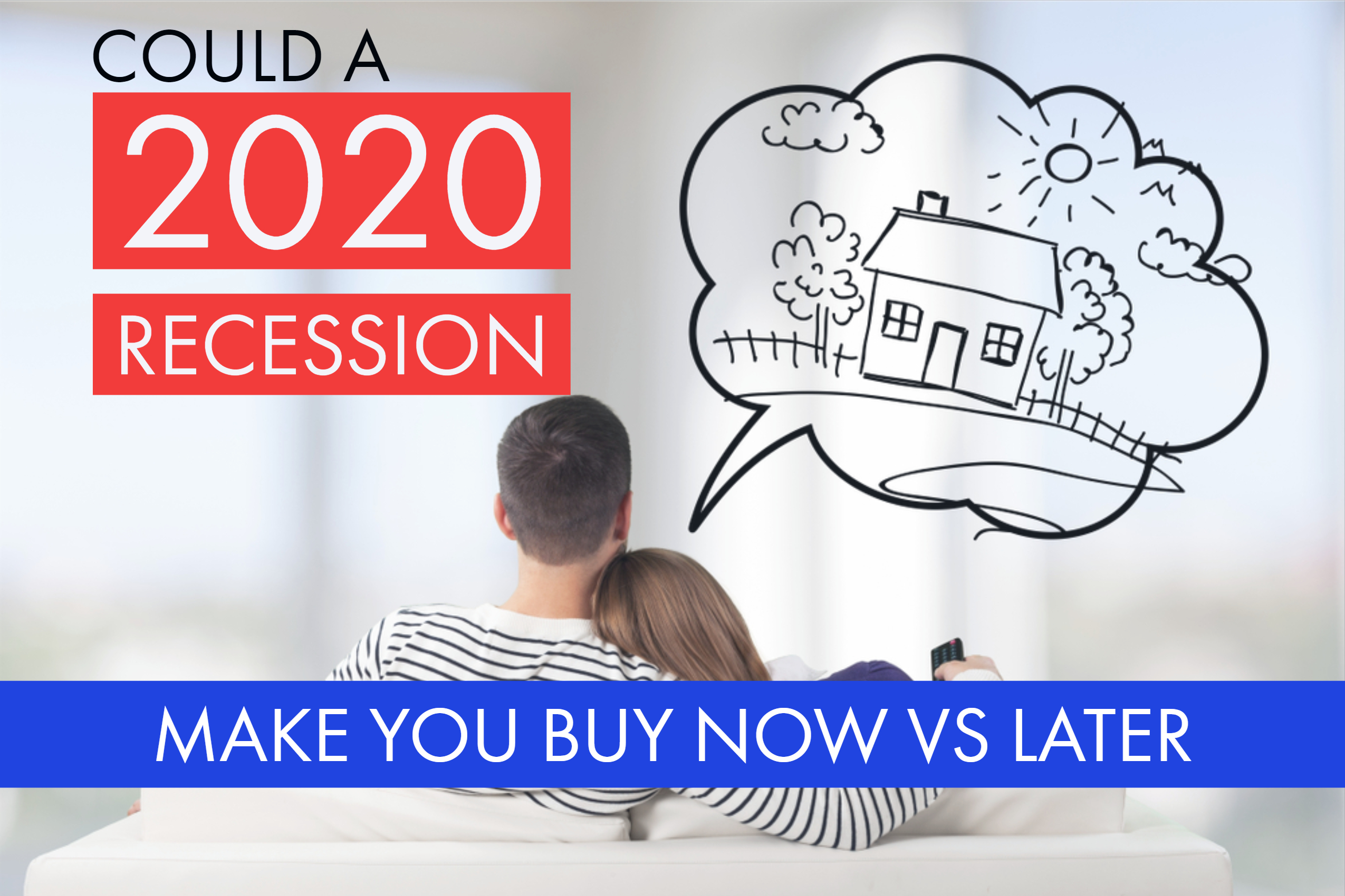 Best Real Estate Company To Work For 2020 Could a 2020 recession make you buy now versus later best real