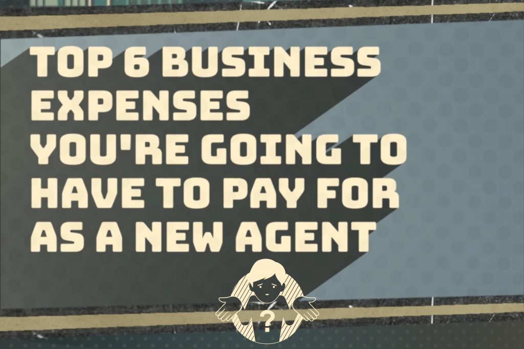 Top 6 Business Expenses You're Going To Have to Pay For As A New Agent
