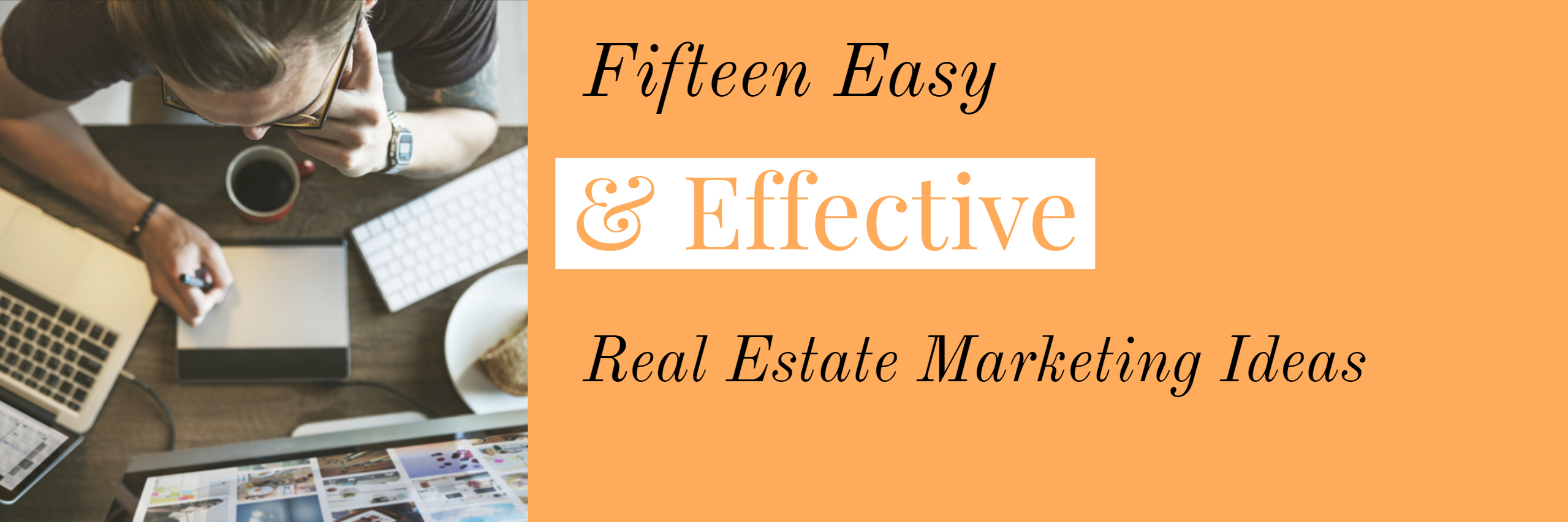 Fifteen Easy & Effective Real Estate Marketing Ideas