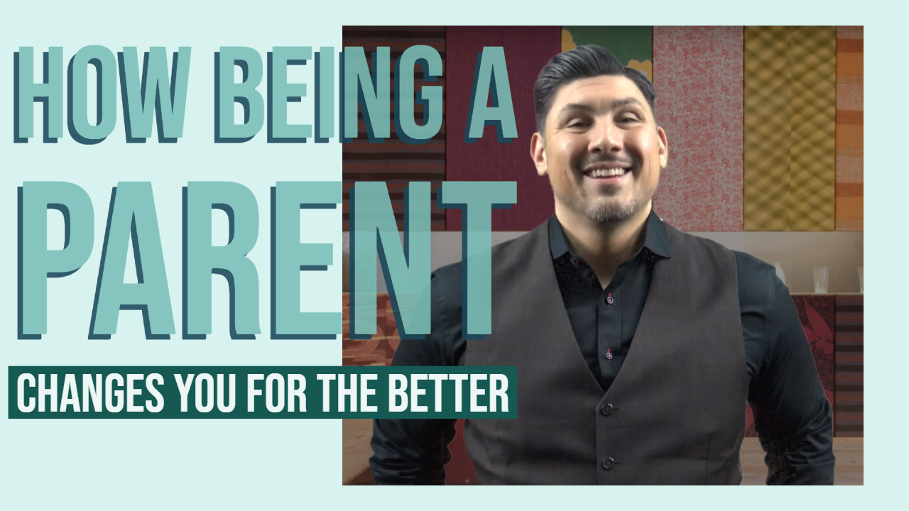 How Being a Parent Changes You For the Better