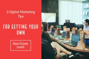 3 Digital Marketing Tips for Getting Your Own Real Estate Leads-2