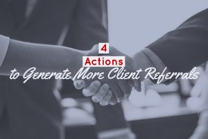 4 Actions to Generate More Client Referrals