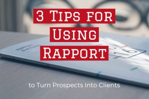 3 Tips for Using Rapport to Turn Prospects Into Clients