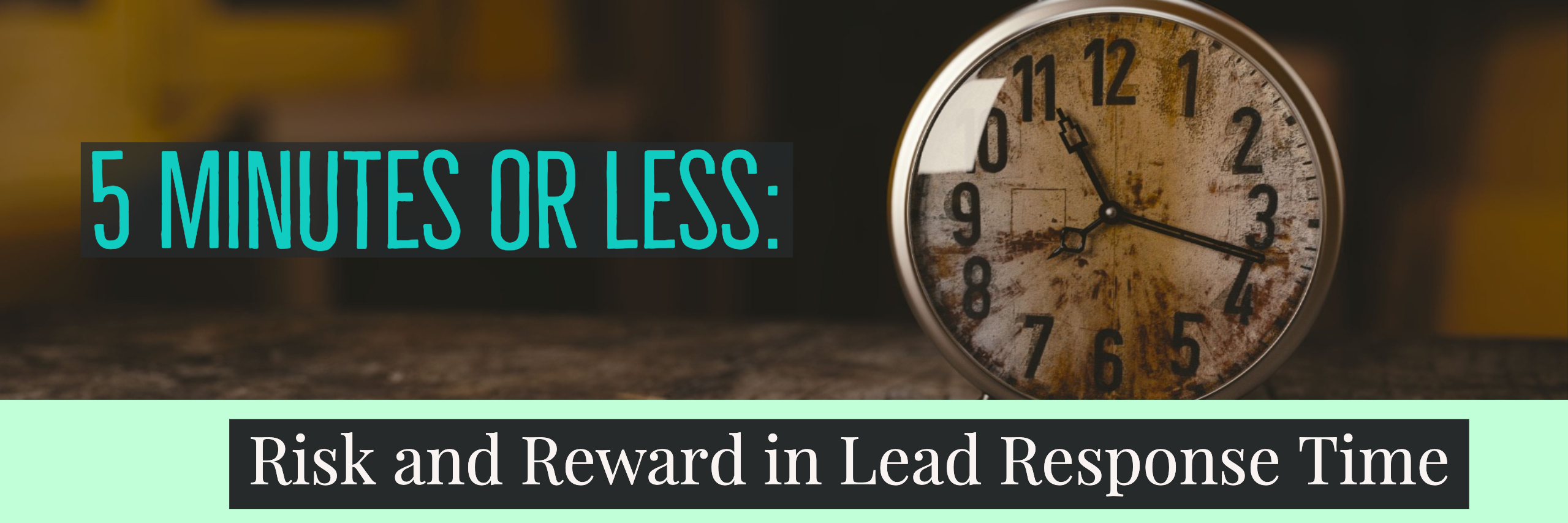 5 Minutes or Less_ Risk and Reward in Lead Response Time