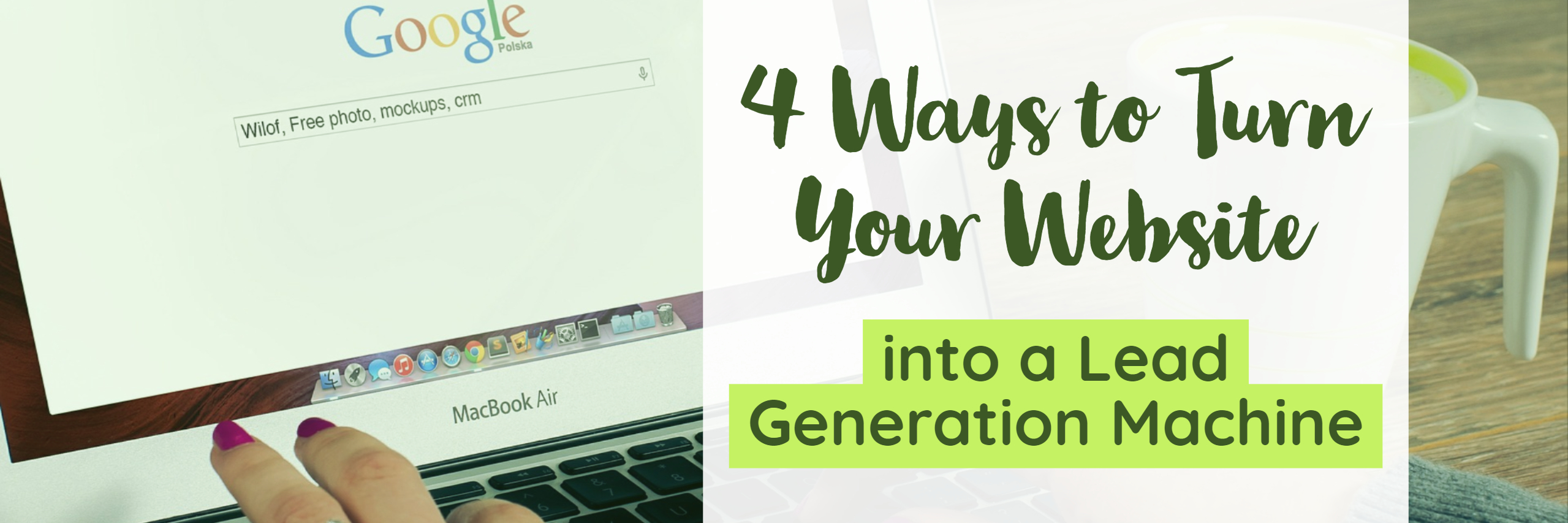 4 ways to turn your website into a lead generation machine