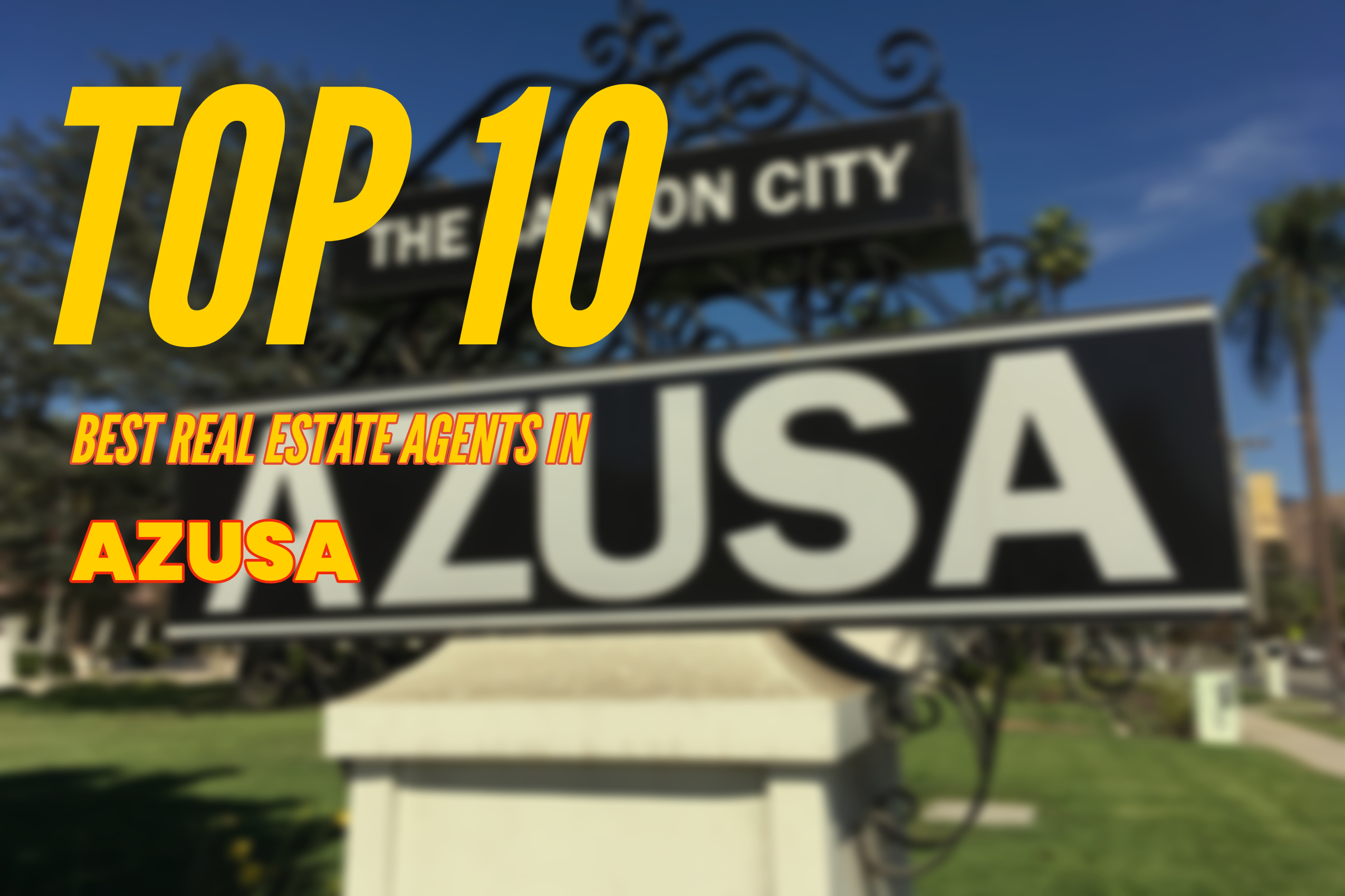 TOP 10 Real Estate Agents in Azusa