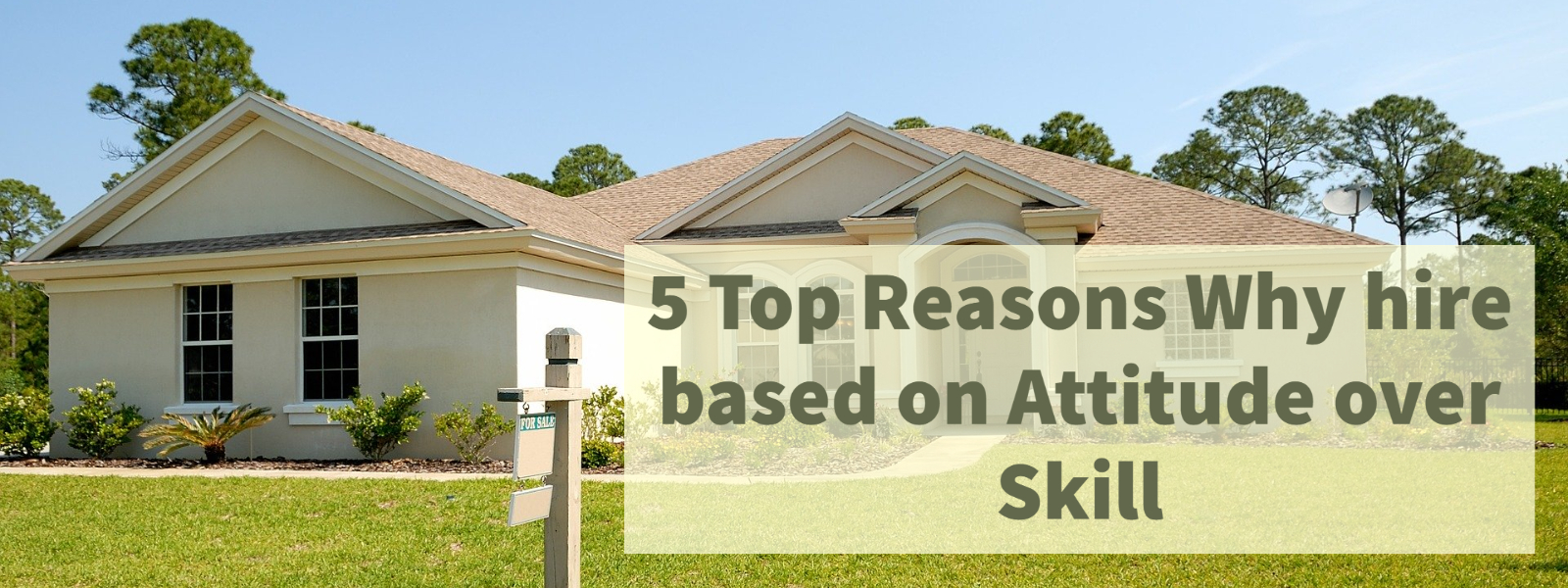 5 Top Reasons Why hire based on Attitude over Skill